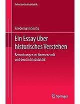 Ein Essay über historisches Verstehen: Bemerkungen zu Hermeneutik und Geschichtsdidaktik (Reihe Geschichtsdidaktik)