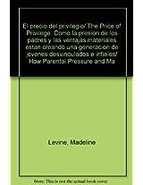 El precio del privilegio/ The Price of Privilege: Como la presion de los padres y las ventajas materiales estan creando una generacion de jovenes desvinculados e infieles/ How Parental Pressure and Ma