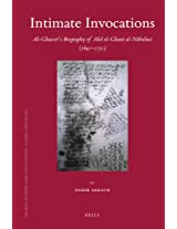 Intimate Invocations: Al-Ghazzi's Biography of Abd al-Ghani al-Nabulusi (1641-1731) (Islamic History and Civilization)