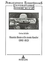 Maurice Denis Et Le Comte Kessler: 1902-1913 (Europaische Hochschulschriften. Reihe XXVIII, Kunstgeschicht)