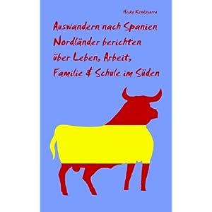 Auswandern nach Spanien - Nordländer berichten über Leben, Arbeit, Familie & Schule im Süden (German Edition)