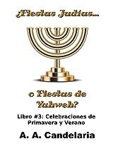 ¿Fiestas Judías o Fiestas de Yahweh? Libro 3: Celebraciones de Primavera y Verano (Spanish Edition)