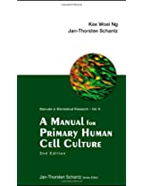 A Manual for Primary Human Cell Culture (Manuals in Biomedical Research)