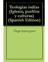 Teologías indias (Iglesia, pueblos y culturas nº 32) (Spanish Edition)