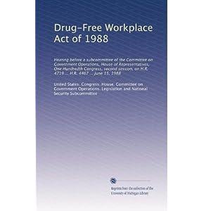 【クリックでお店のこの商品のページへ】Drug-Free Workplace Act of 1988: Hearing before a subcommittee of the Committee on Government Operations, House of Representatives, One Hundredth Congress, second session, on H.R. 4719 ... H.R. 4467 ... June 15, 1988 [ペーパーバック]
