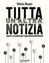 Tutta un'altra notizia. Spunti e strumenti per il giornalismo del domani (Istantanee Vol. 31) (Italian Edition)
