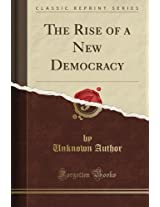 The Rise of a New Democracy (Classic Reprint)