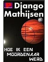 Hoe ik een moordenaar werd (Dutch Edition)