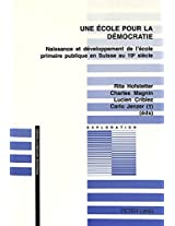 Une Ecole Pour La Democratie: Naissance Et Developpement de L'Ecole Primaire Publique En Suisse Au 19e Siecle (Pedagogie--Histoire Et Pensee)