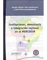 Instituciones, Democracia E Integracion Regional En El Mercosur