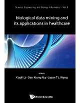 Biological Data Mining and Its Applications in Healthcare (Science, Engineering and Biology Inform (Science, Engineering, and Biology Informatics)