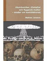 Atombomber, Doskallar Och Flygande Mattor - Essaer Om Samtidskonst
