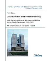Autoritarismus statt Selbstverwaltung. Die Transformation der kommunalen Politik in der Stadt Kaliningrad 1990-2005: Die Transformation der kommunalen ... (Soviet and Post-Soviet Politics and Society)