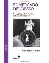 El mercado del deseo: Tango, cine y cultura de masas en la Argentina de los '30