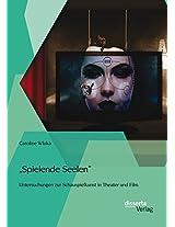 Spielende Seelen - Untersuchungen Zur Schauspielkunst in Theater Und Film