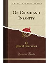 On Crime and Insanity (Classic Reprint)