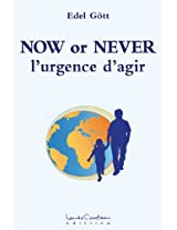 NOW or NEVER (l'urgence d'agir) (French Edition)