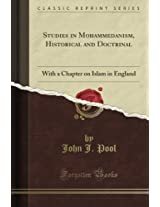 Studies in Mohammedanism, Historical and Doctrinal: With a Chapter on Islam in England (Classic Reprint)