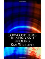 Low-Cost Home Heating and Cooling: Save Money, Reduce Energy Usage and Live More Comfortably With Space Heaters, Room and Portable Air Conditioners and Other Inexpensive Equipment