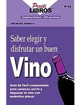 Saber Elegir y Disfrutar un Buen Vino: Guia de Facil Comprensión, Para Conocer, Servir y Degustar el Vino Con Autentico Placer (Practilibros)