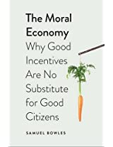 The Moral Economy - Why Good Incentives Are No Substitute for Good Citizens (Castle Lectures Series)