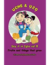 Uche and Uzo Say It in Igbo: Fruits and Things That Grow: 8