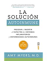La solución autoimmune / The Autoimmune Solution: Prevenir E Invertir El Espectro De Sintomas Inflamatorios Y Enfermedades Autoinmunes