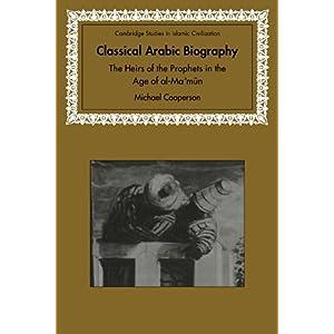 【クリックで詳細表示】Classical Arabic Biography: The Heirs of the Prophets in the Age of al-Ma'mun (Cambridge Studies in Islamic Civilization) [ペーパーバック]