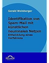 Identifikation von Spam-Mail mit künstlichen neuronalen Netzen: Entwicklung Eines Verfahrens
