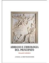Adriano E L'Ideologia Del Principato (Centro Ricerche E Documentazione Sull'antichita Classica Monografie)