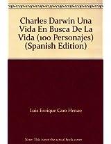 Charles Darwin: Una Vida En Busca De La Vida (100 Personajes)