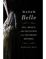 Madam Belle: Sex, Money, and Influence in a Southern Brothel (Topics in Kentucky History)