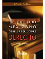Lo que todo Mexicano debe saber sobre derecho/ What all Mexicans Should Know About Rights