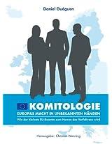 Komitologie - Europas Macht in unbekannten Händen: Wie der kleinste EU-Beamte zum Herren des Verfahrens wird