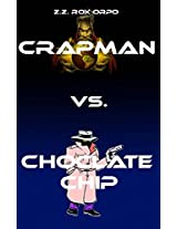 Crapman Vs. Choclate Chip