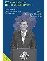 2000-2006. Reflexiones acerca de un sexenio conflictivo. Tomo 1: El carácter híbrido del Estado mexicano (Spanish Edition)