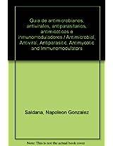 Guia de antimicrobianos, antivirales, antiparasitarios, antimicoticos e inmunomoduladores / Antimicrobial, Antiviral, Antiparasitic, Antimycotic and Immunomodulators