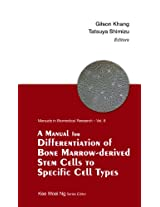 A Manual for Differentiation of Bone Marrow - Derived Stem Cells to Specific Cell Types (Manuals in Biomedical Research)