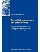 Gesundheitsmanagement und Weiterbildung: Eine praxisorientierte Methodik zur Steuerung, Qualitätssicherung und Nutzenbestimmung