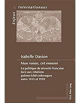 Mon Voisin, Cet Ennemi: La Politique De Securite Francaise Face Aux Relations Polono-tchecoslovaques Entre 1919 Et 1939 (Enjeux Internationaux)