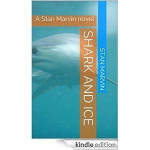 Shark and Ice: A Stan Marvin novel