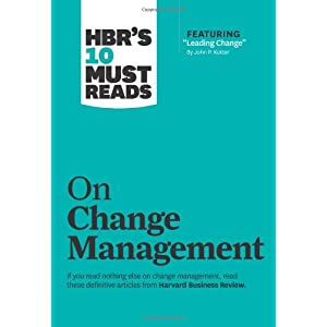 HBR's 10 Must Reads: On Change (Harvard Business Review )