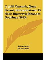 C. Julii Caesaris, Quae Extant, Interpretatione Et Notis Illustravit Johannes Godvinus (1813)