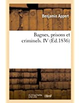 Bagnes, Prisons Et Criminels. IV (Sciences Sociales)