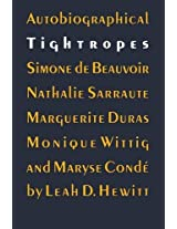 Autobiographical Tightropes: Simone de Beauvoir, Nathalie Sarraute, Marguerite Duras, Monique Wittig and Maryse Conde
