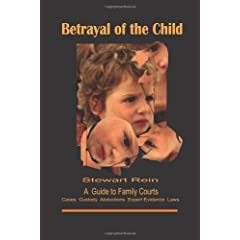 Betrayal of the Child: A Father's Guide to the Courts, Divorce, Custody and Children's Rights