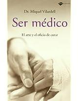 Ser medico / Be a Doctor: El Arte Y El Oficio De Curar / the Art and Craft of Healing (Plataforma Testimonio)