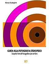 Guida alla fotografia Stenopeica: Introduzione all'arte di fotografare con un foro (Italian Edition)