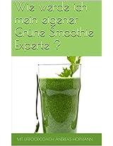 Wie werde ich mein eigener Grüne Smoothie Experte ? (German Edition)