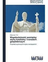 Wspo Zale No Pomi Dzy Etyk Katolick I Wzrostem Gospodarczym